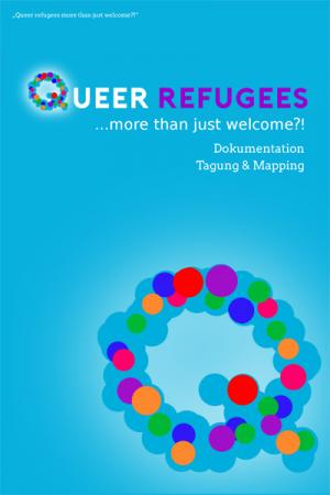 "Cover Dokumentation der Fachtagung ""Queer Refugees … more than just wellcome?"""